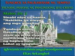 MATEO 24: 1-14  :  NAKATAKDANG PAGKAWASAK NG TEMPLO IPINAGPAUNA NG PANGINOONG JESU-CRISTO, MALAKING KAUGNAYAN SA NAGAGANAP NGAYON SA LOOB NG IGLESIA NI CRISTO SA TEMPLO CENTRAL