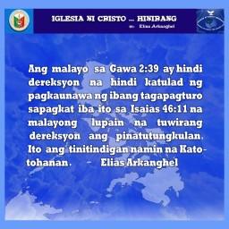 ANG MALAYO SA GAWA 2:39 AY HINDI DEREKSYON NA HINDI KATULAD NG PAGKAUNAWA NG IBANG TAGAPAGTURO SAPAGKAT IBA ITO SA ISAIAS 46:11 NA MALAYONG LUPAIN NA TUWIRANG DEREKSYON ANG PINATUTUNGKULAN.  ITO ANG AMING TINITINDIGAN NA KATOTOHANAN  – Elias Arkanghel