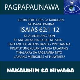 PAGPAPAUNAWA: LETRA POR LETRA SA KABUUAN NG ISANG PAHINA ISAIAS 62:1-12  KILALANIN ANG SION AT ANG ANAK NA BABAE NG SION… SINO ANG TALAGANG BANTAY PINTUAN NA PINATUTUNGKULAN SA MGA TALATANG TINALAKAY SA PAGSAMBA NITO LAMANG MIERKULES AT HUWEBES?